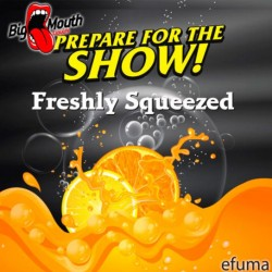 Prepare For The Show! - Freshly Squeezed  - Big Mouth